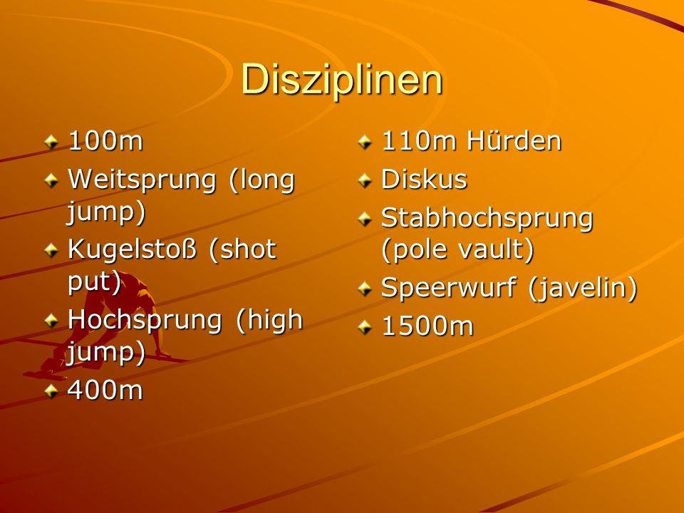Disziplinen 100m Weitsprung (long jump) Kugelstoß (shot put)