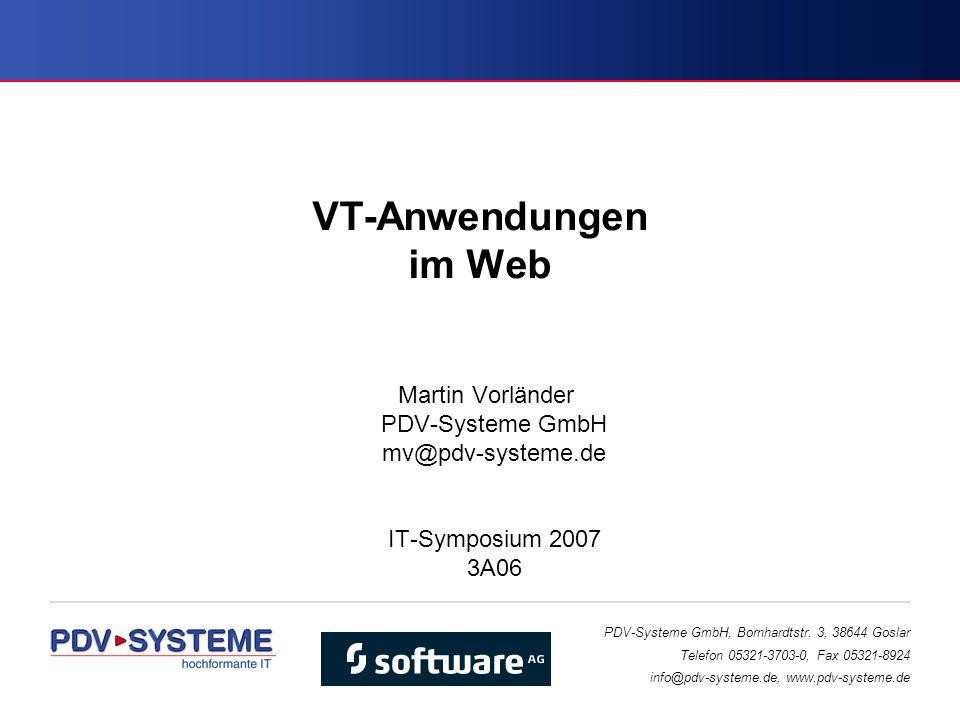VT-Anwendungen im Web Martin Vorländer PDV-Systeme GmbH mv@pdv-systeme.de IT-Symposium 2007 3A06