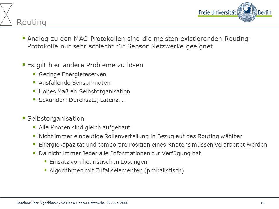 Routing Analog zu den MAC-Protokollen sind die meisten existierenden Routing- Protokolle nur sehr schlecht für Sensor Netzwerke geeignet.