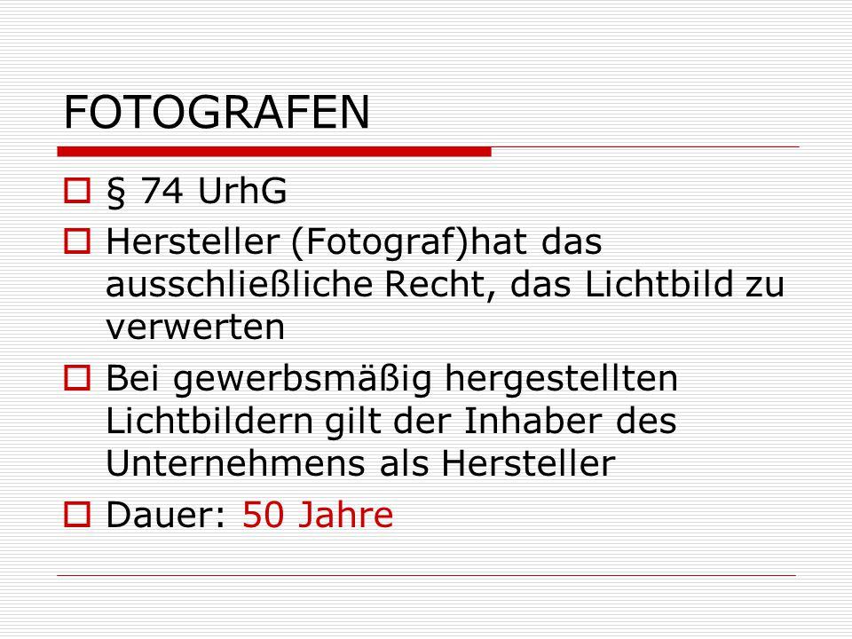 FOTOGRAFEN § 74 UrhG. Hersteller (Fotograf)hat das ausschließliche Recht, das Lichtbild zu verwerten.