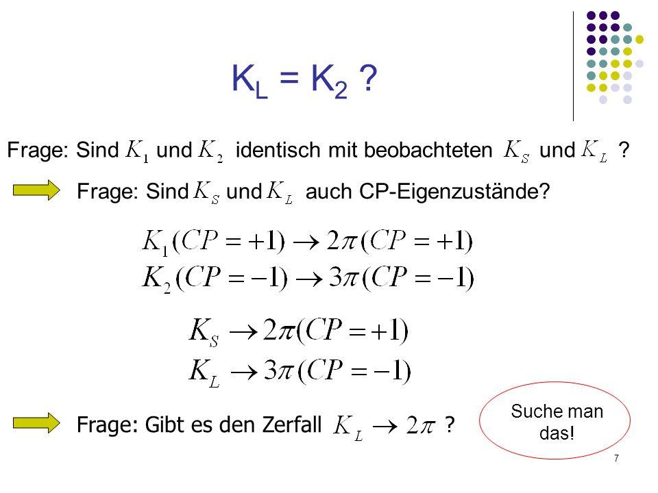 KL = K2 Frage: Sind und identisch mit beobachteten und