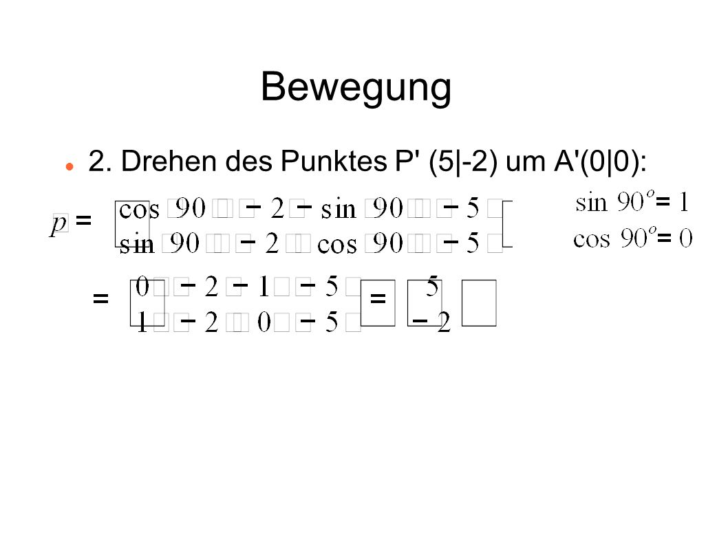 Bewegung 2. Drehen des Punktes P (5|-2) um A (0|0):
