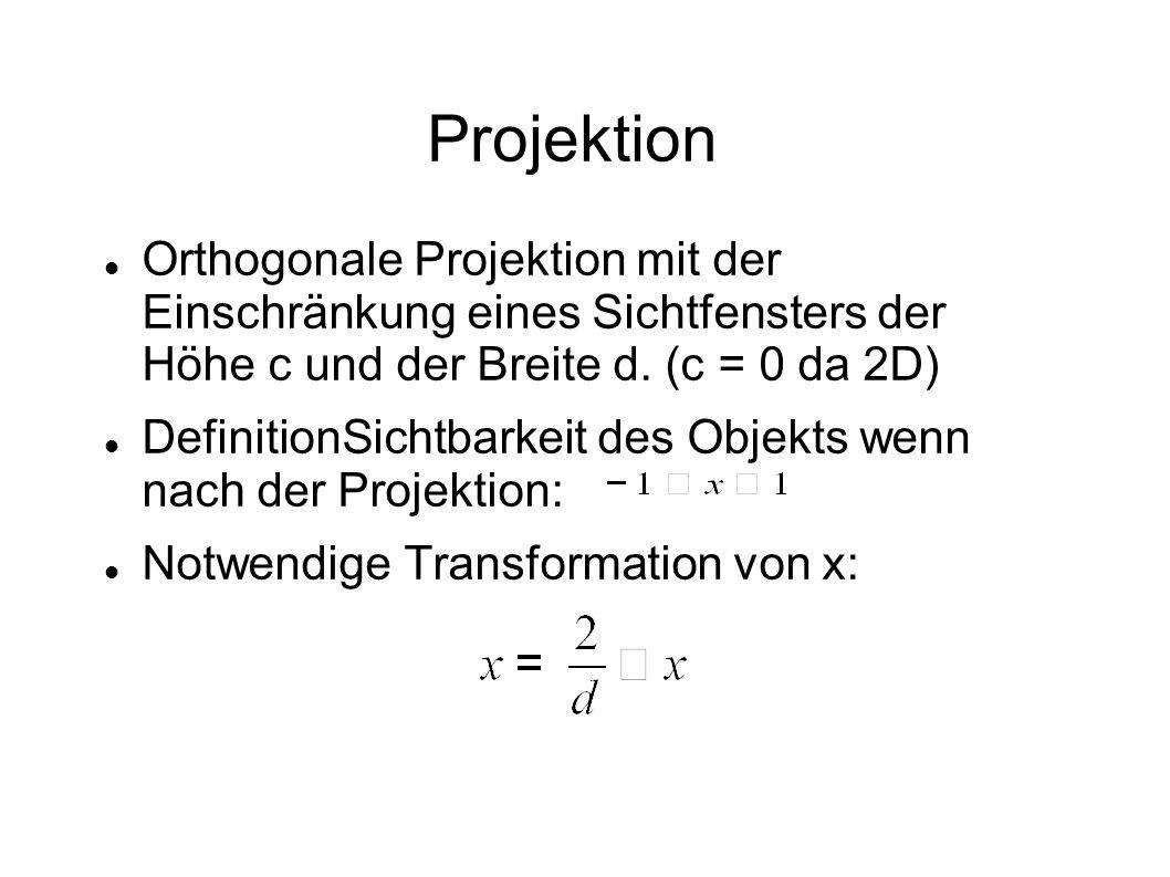 Projektion Orthogonale Projektion mit der Einschränkung eines Sichtfensters der Höhe c und der Breite d. (c = 0 da 2D)