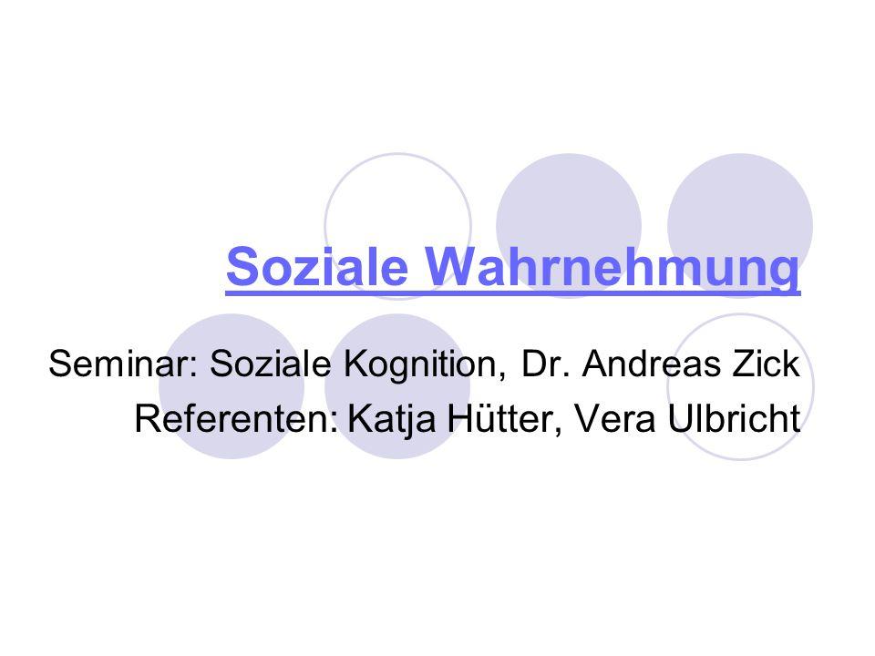 Soziale Wahrnehmung Referenten: Katja Hütter, Vera Ulbricht