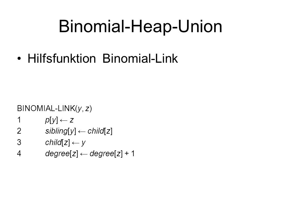 Binomial-Heap-Union Hilfsfunktion Binomial-Link BINOMIAL-LINK(y, z)
