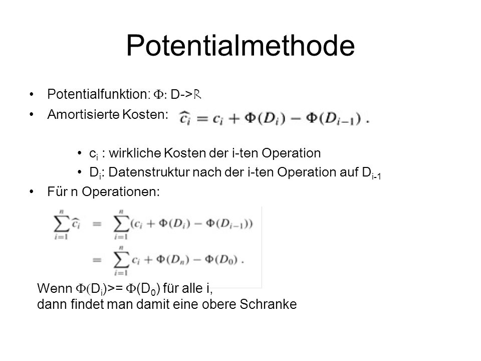 Potentialmethode Potentialfunktion: F: D->R Amortisierte Kosten: