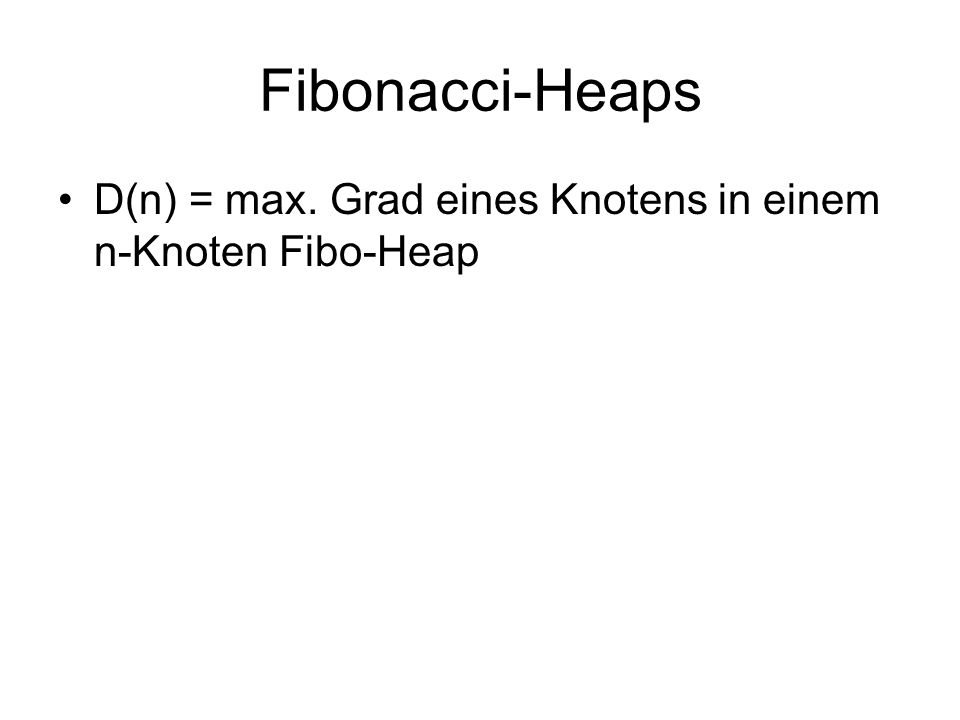 Fibonacci-Heaps D(n) = max. Grad eines Knotens in einem n-Knoten Fibo-Heap