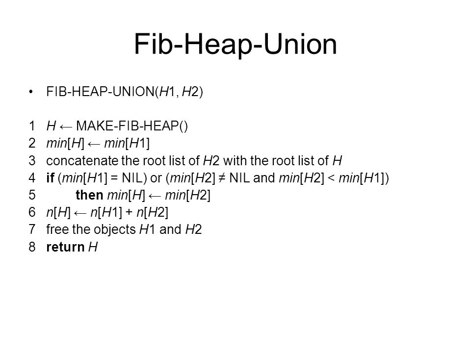 Fib-Heap-Union FIB-HEAP-UNION(H1, H2) 1 H ← MAKE-FIB-HEAP()