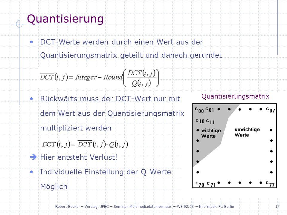 Quantisierung DCT-Werte werden durch einen Wert aus der Quantisierungsmatrix geteilt und danach gerundet.