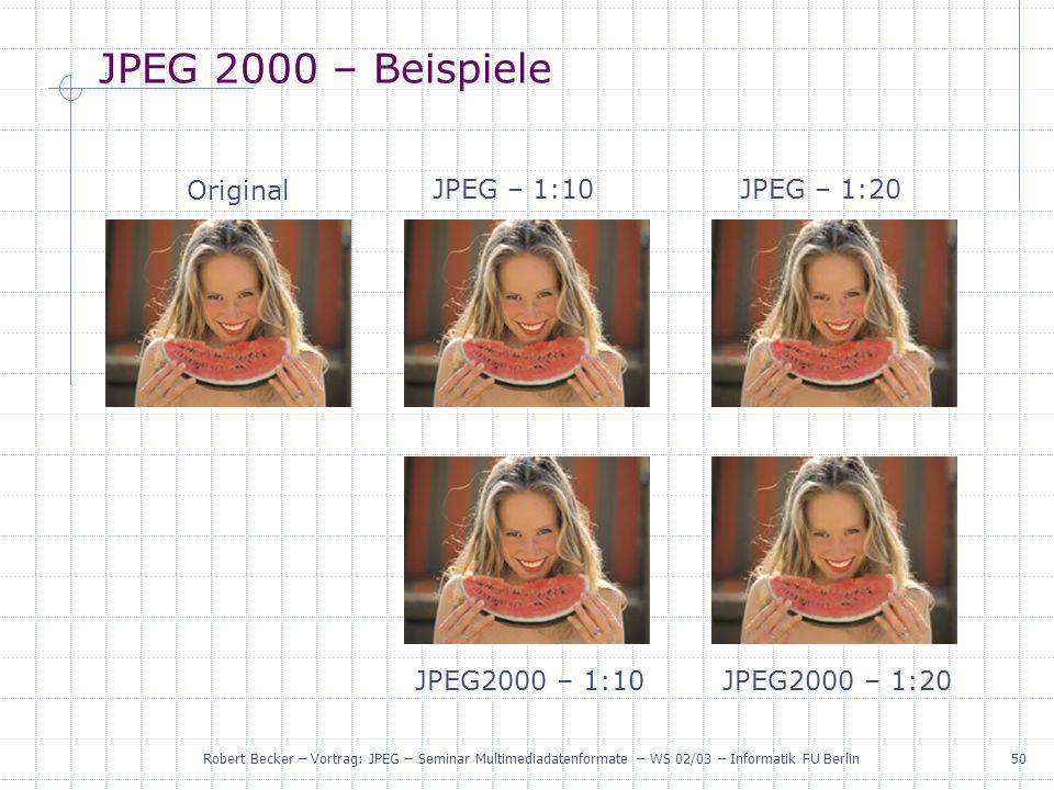JPEG 2000 – Beispiele Original JPEG – 1:10 JPEG – 1:20 JPEG2000 – 1:10