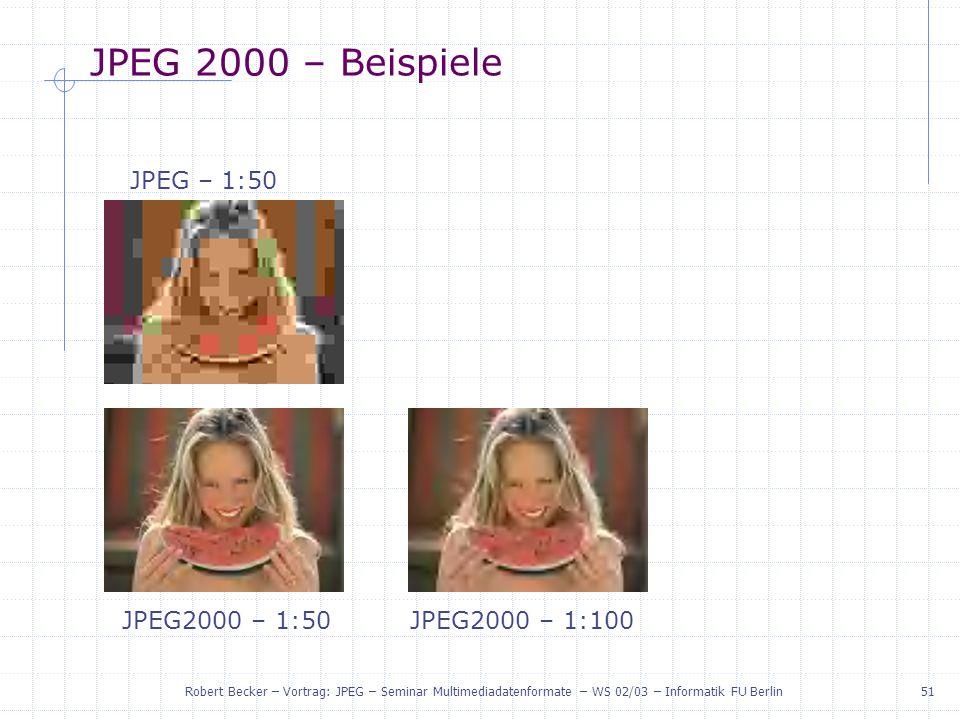 JPEG 2000 – Beispiele JPEG – 1:50 JPEG2000 – 1:50 JPEG2000 – 1:100