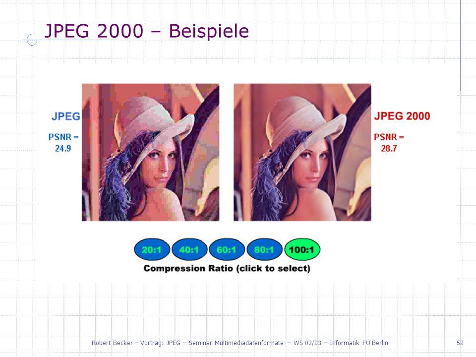 JPEG 2000 – Beispiele Robert Becker – Vortrag: JPEG – Seminar Multimediadatenformate – WS 02/03 – Informatik FU Berlin.