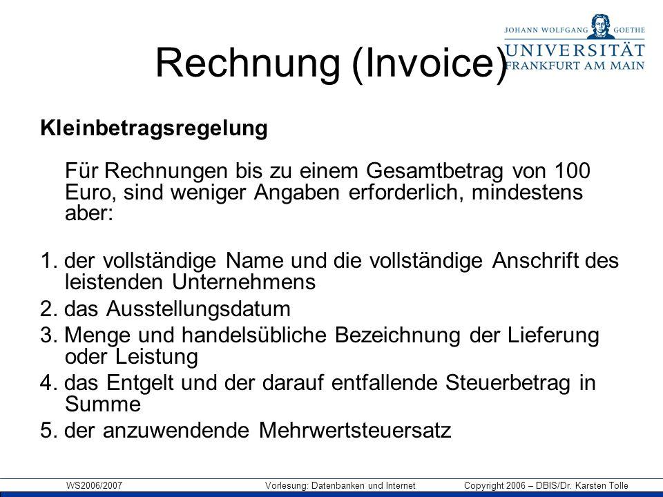 Rechnung (Invoice) Kleinbetragsregelung Für Rechnungen bis zu einem Gesamtbetrag von 100 Euro, sind weniger Angaben erforderlich, mindestens aber: