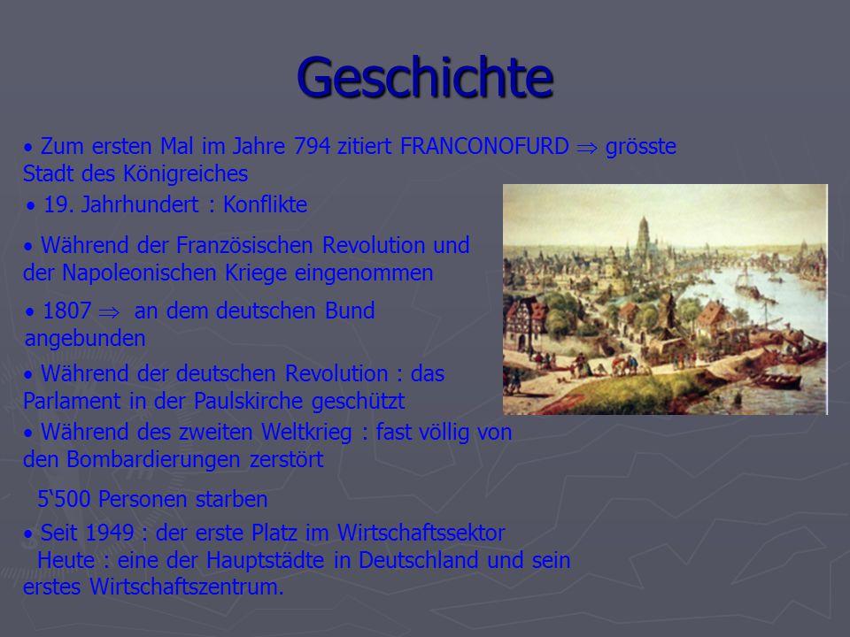 Geschichte Zum ersten Mal im Jahre 794 zitiert FRANCONOFURD  grösste Stadt des Königreiches. 19. Jahrhundert : Konflikte.