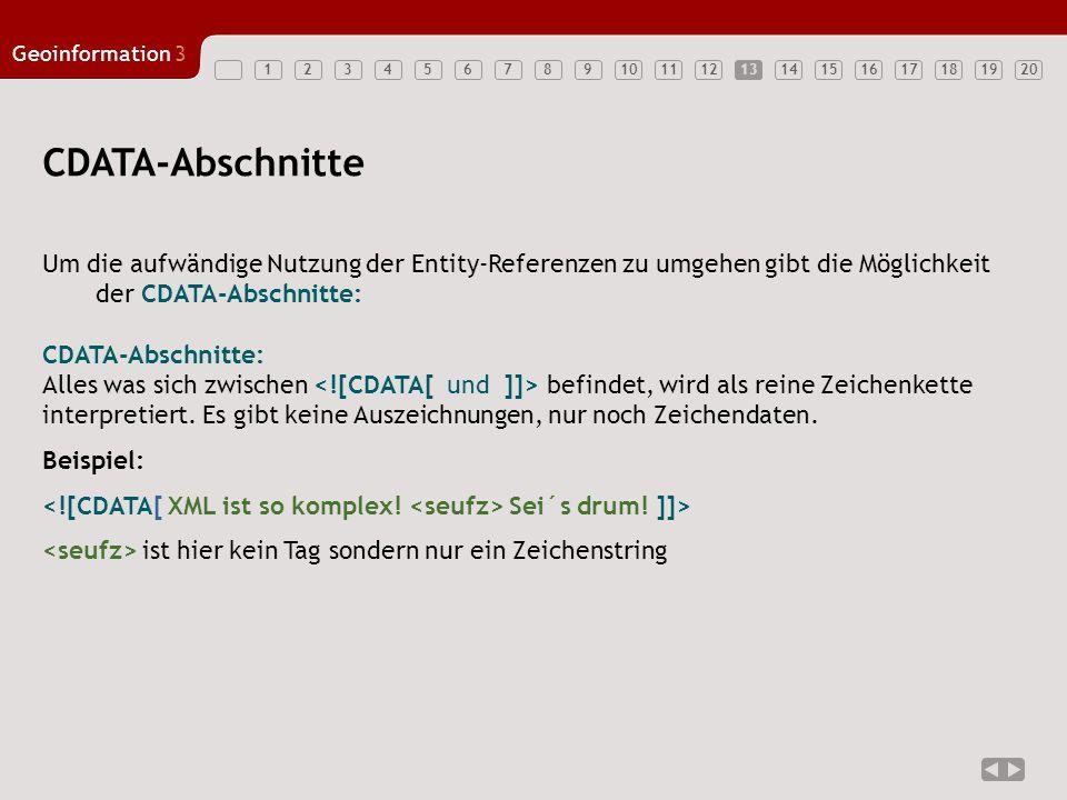 13 CDATA-Abschnitte. Um die aufwändige Nutzung der Entity-Referenzen zu umgehen gibt die Möglichkeit der CDATA-Abschnitte: