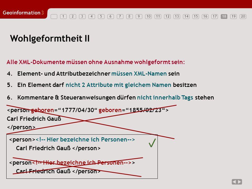 18 Wohlgeformtheit II. Alle XML-Dokumente müssen ohne Ausnahme wohlgeformt sein: 4. Element- und Attributbezeichner müssen XML-Namen sein.