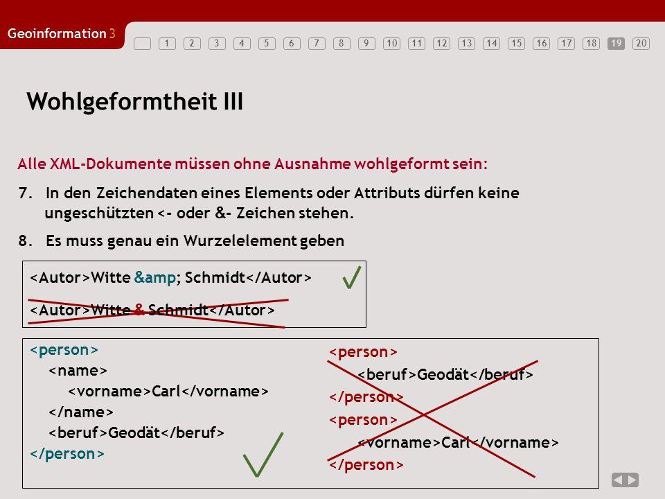 19 Wohlgeformtheit III. Alle XML-Dokumente müssen ohne Ausnahme wohlgeformt sein: 7. In den Zeichendaten eines Elements oder Attributs dürfen keine.