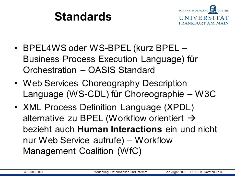 Standards BPEL4WS oder WS-BPEL (kurz BPEL – Business Process Execution Language) für Orchestration – OASIS Standard.