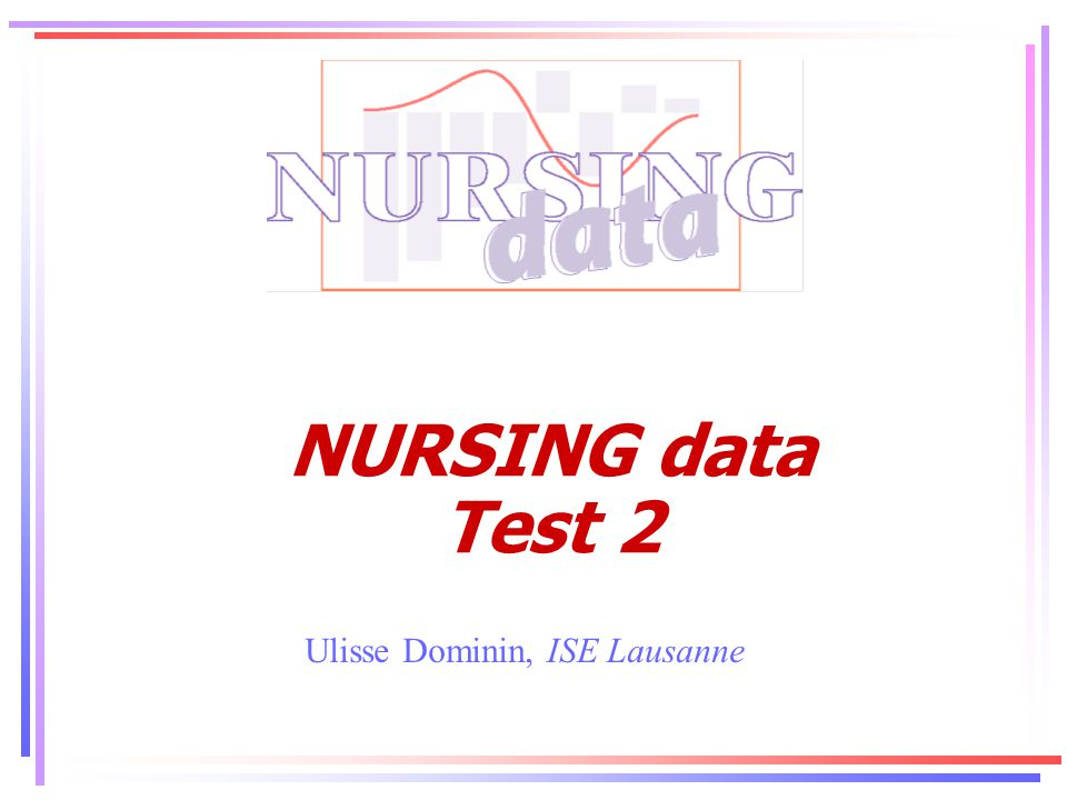 NURSING data Test 2 . Ulisse Dominin, ISE Lausanne