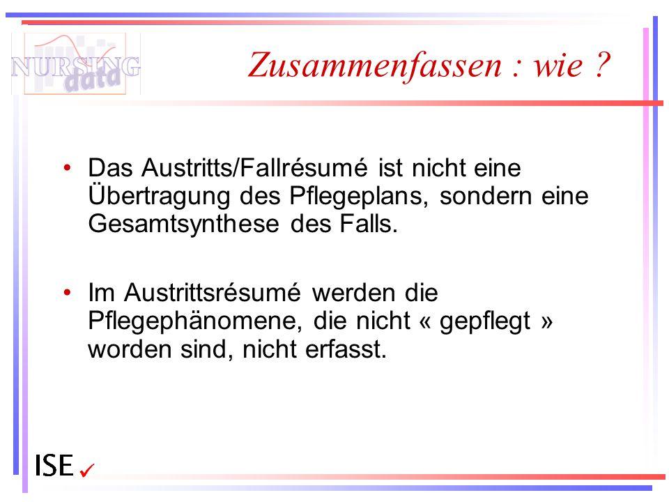 Zusammenfassen : wie Das Austritts/Fallrésumé ist nicht eine Übertragung des Pflegeplans, sondern eine Gesamtsynthese des Falls.