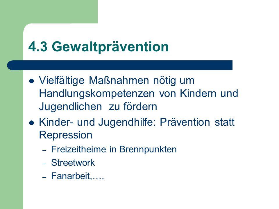 4.3 Gewaltprävention Vielfältige Maßnahmen nötig um Handlungskompetenzen von Kindern und Jugendlichen zu fördern.