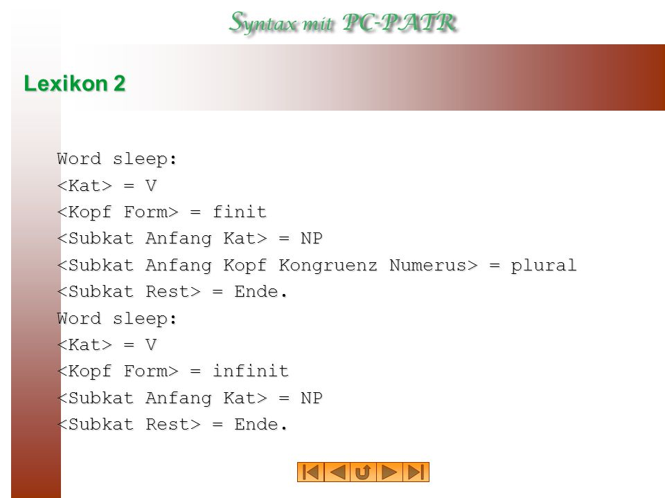 Lexikon 2 Word sleep: <Kat> = V <Kopf Form> = finit