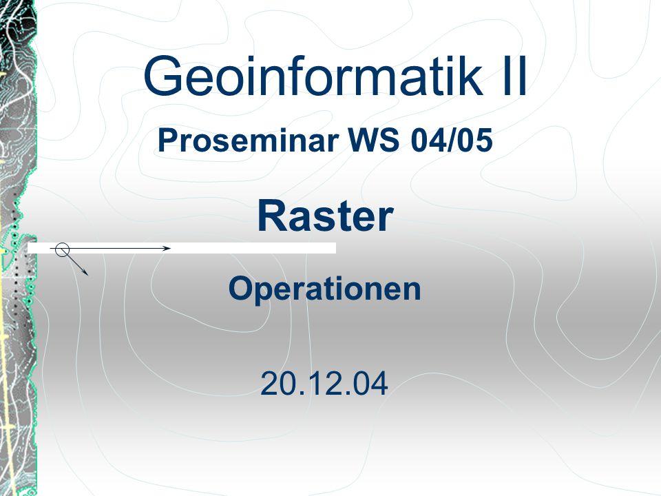 Proseminar WS 04/05 Raster Operationen 20.12.04