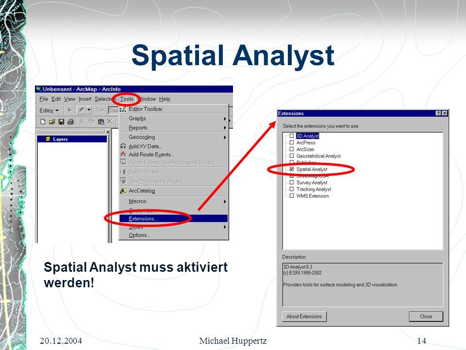 Spatial Analyst Spatial Analyst muss aktiviert werden! 20.12.2004