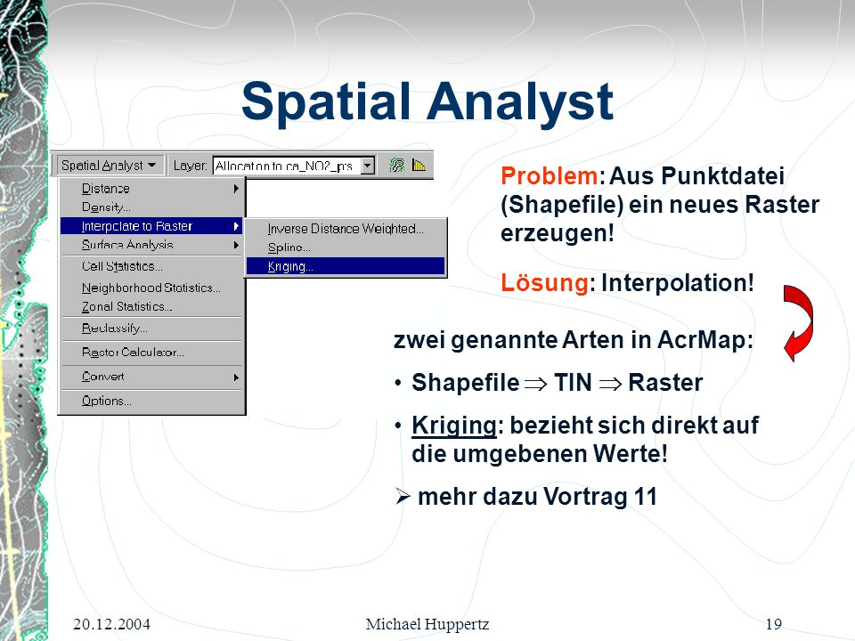 Spatial Analyst Problem: Aus Punktdatei (Shapefile) ein neues Raster erzeugen! Lösung: Interpolation!