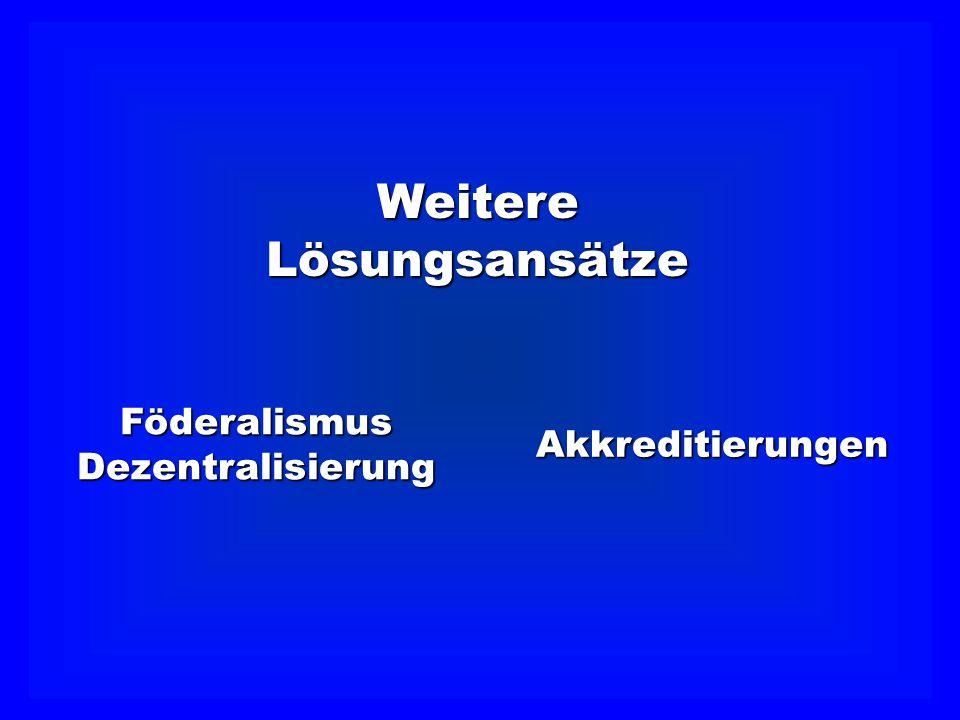 Weitere Lösungsansätze Föderalismus Dezentralisierung Akkreditierungen