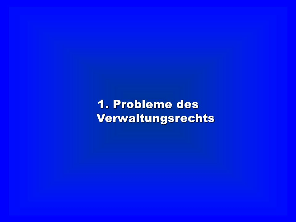 1. Probleme des Verwaltungsrechts