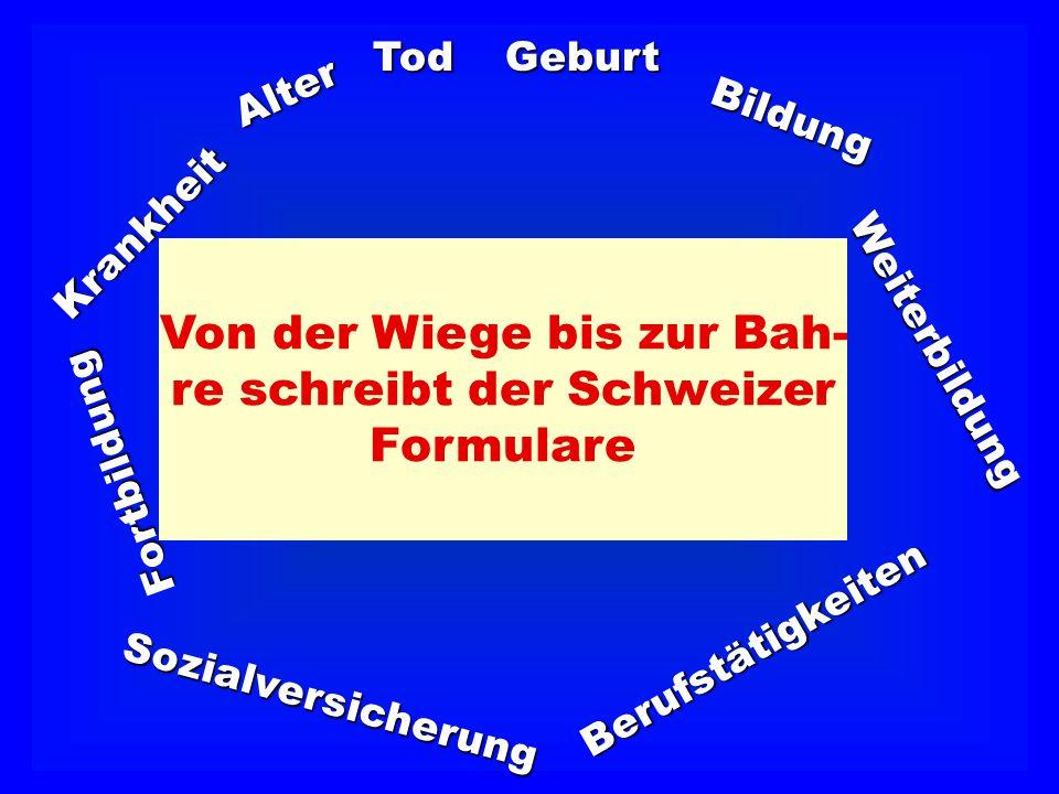 Von der Wiege bis zur Bah- re schreibt der Schweizer