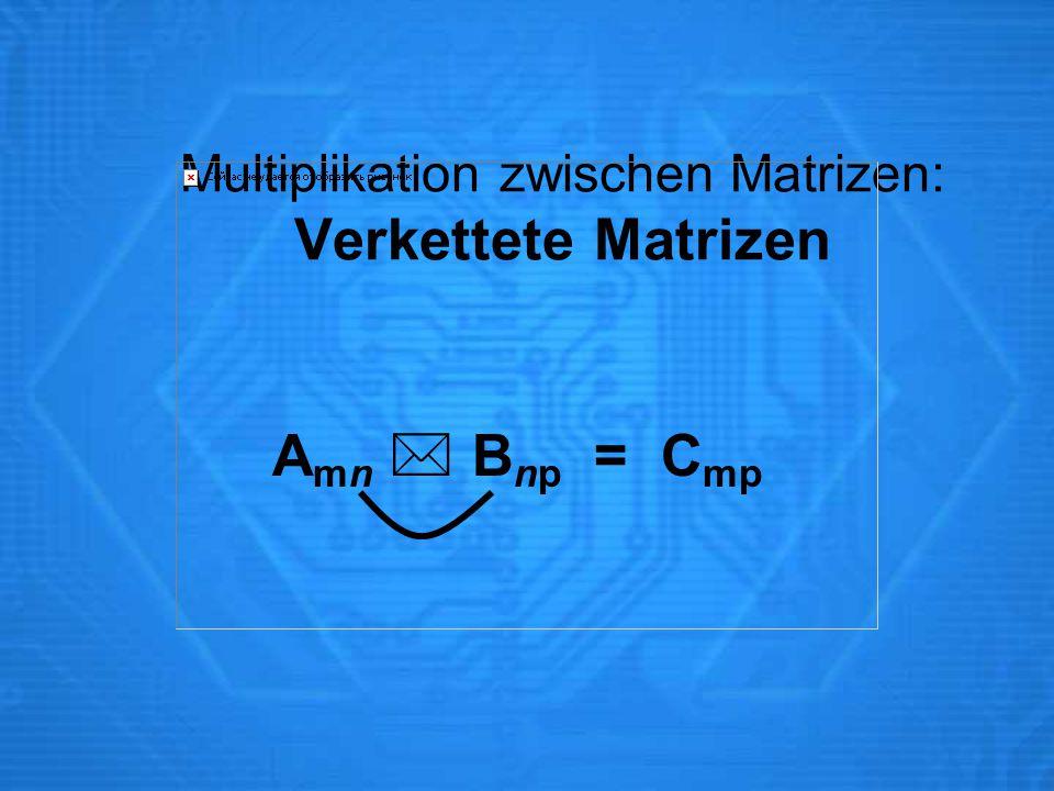 Multiplikation zwischen Matrizen: Verkettete Matrizen