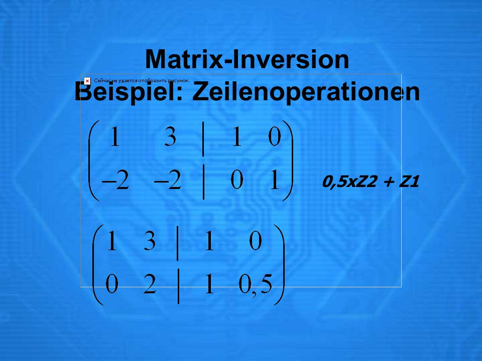 Matrix-Inversion Beispiel: Zeilenoperationen