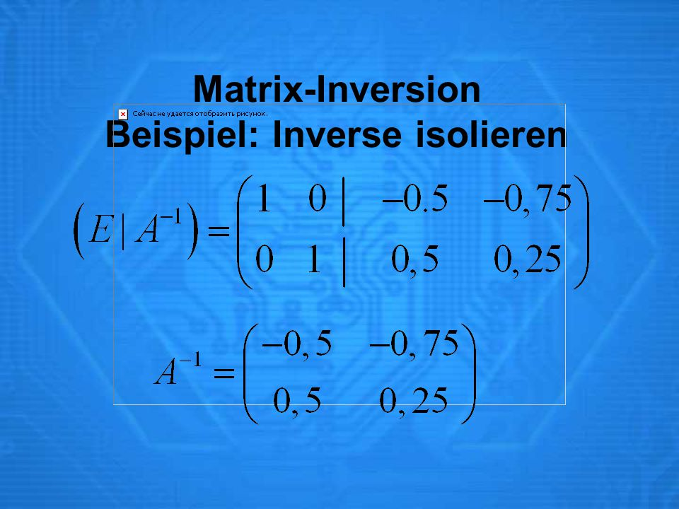 Matrix-Inversion Beispiel: Inverse isolieren
