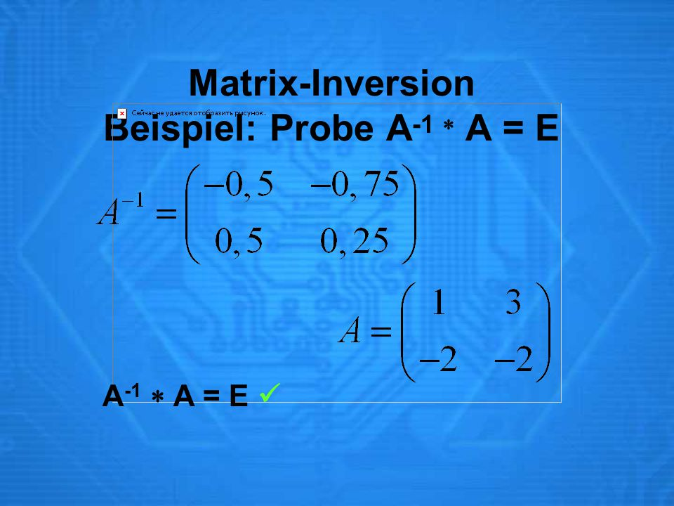 Matrix-Inversion Beispiel: Probe A-1  A = E