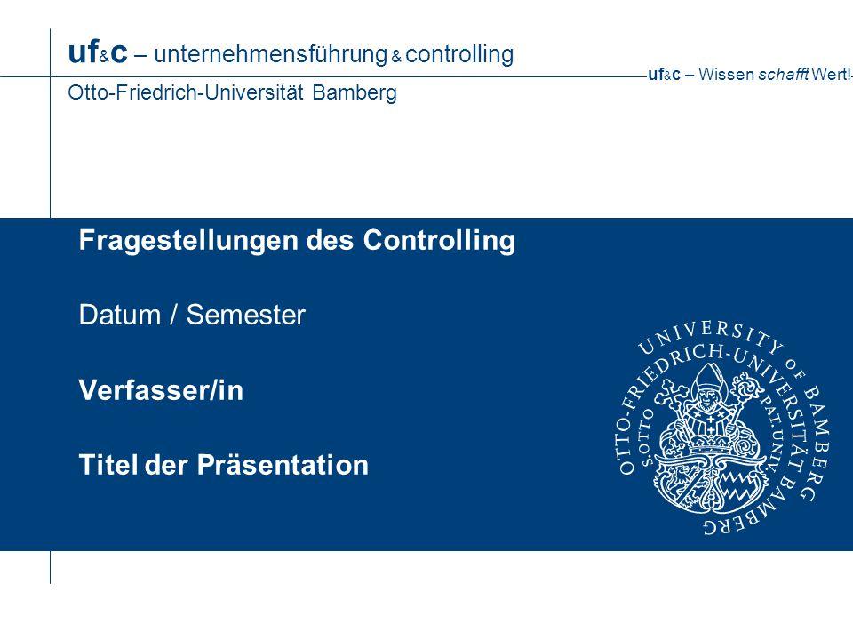 Fragestellungen des Controlling Datum / Semester Verfasser/in Titel der Präsentation
