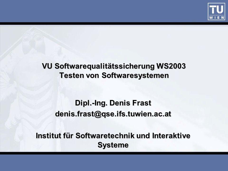 VU Softwarequalitätssicherung WS2003 Testen von Softwaresystemen