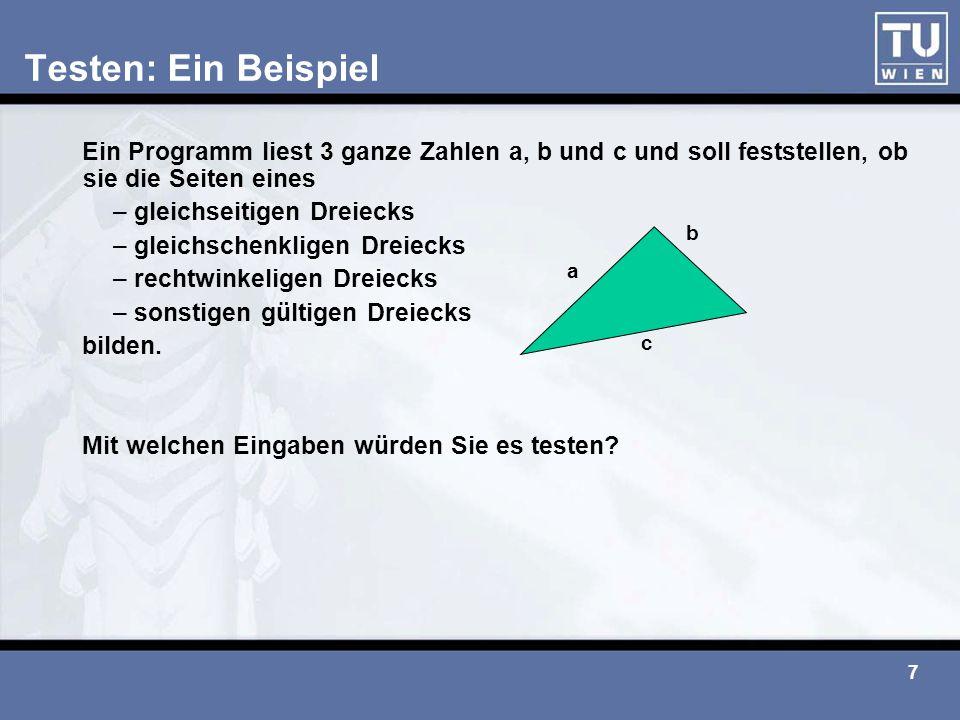 Testen: Ein Beispiel Ein Programm liest 3 ganze Zahlen a, b und c und soll feststellen, ob sie die Seiten eines.