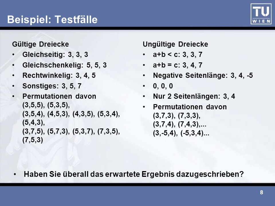 Beispiel: Testfälle Gültige Dreiecke. Gleichseitig: 3, 3, 3. Gleichschenkelig: 5, 5, 3. Rechtwinkelig: 3, 4, 5.