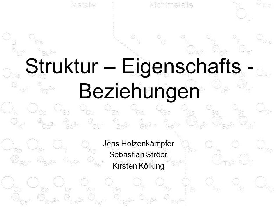 Struktur – Eigenschafts - Beziehungen