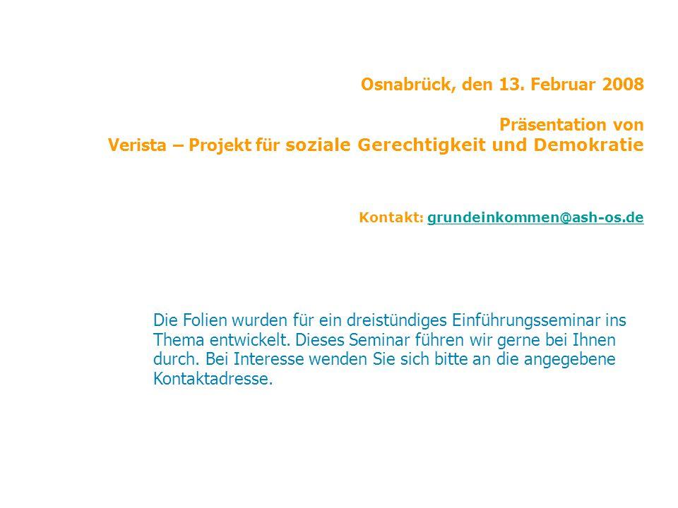 Osnabrück, den 13. Februar 2008 Präsentation von Verista – Projekt für soziale Gerechtigkeit und Demokratie Kontakt: grundeinkommen@ash-os.de
