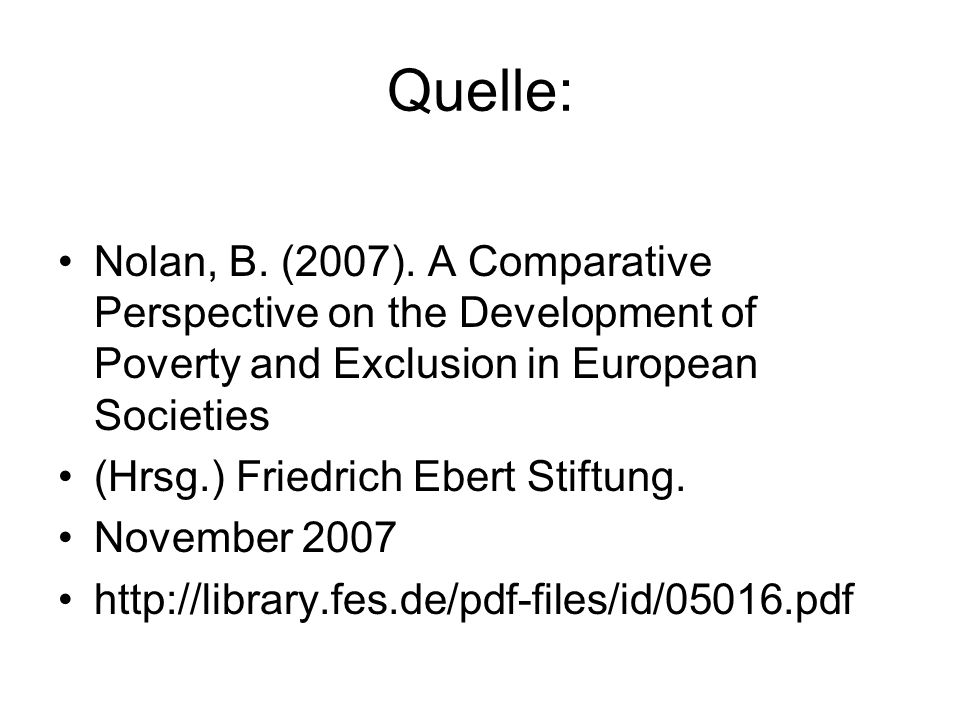 Quelle: Nolan, B. (2007). A Comparative Perspective on the Development of Poverty and Exclusion in European Societies.