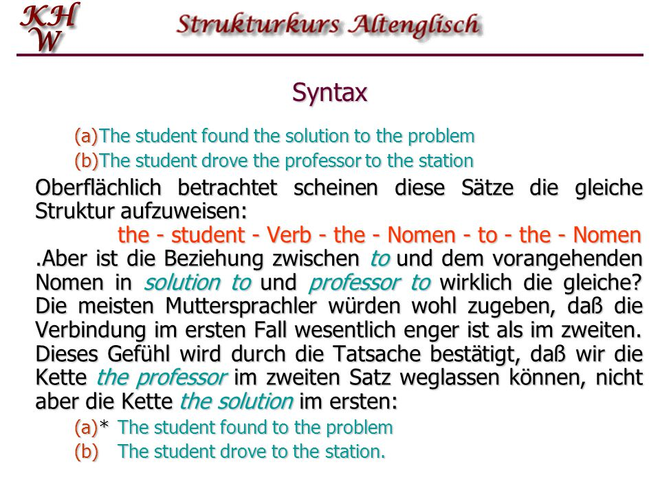 Syntax The student found the solution to the problem. The student drove the professor to the station.