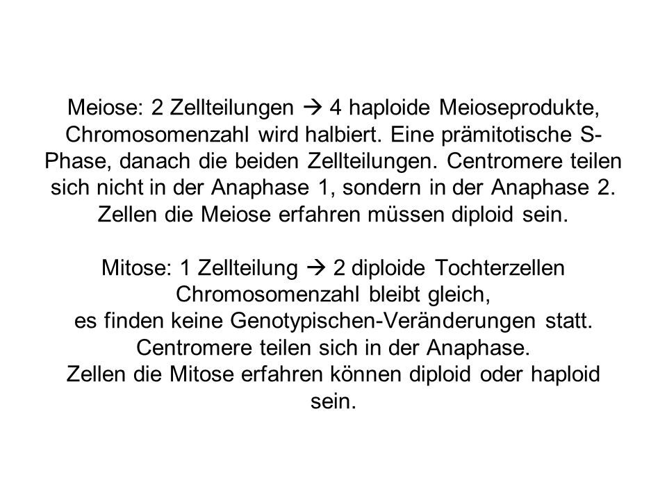 Meiose: 2 Zellteilungen  4 haploide Meioseprodukte, Chromosomenzahl wird halbiert.