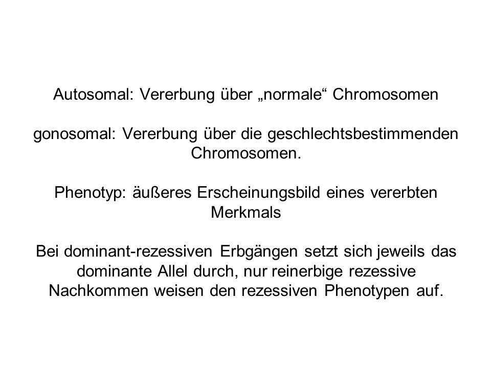 "Autosomal: Vererbung über ""normale Chromosomen gonosomal: Vererbung über die geschlechtsbestimmenden Chromosomen."