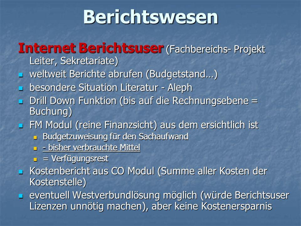 Berichtswesen Internet Berichtsuser (Fachbereichs- Projekt Leiter, Sekretariate) weltweit Berichte abrufen (Budgetstand…)