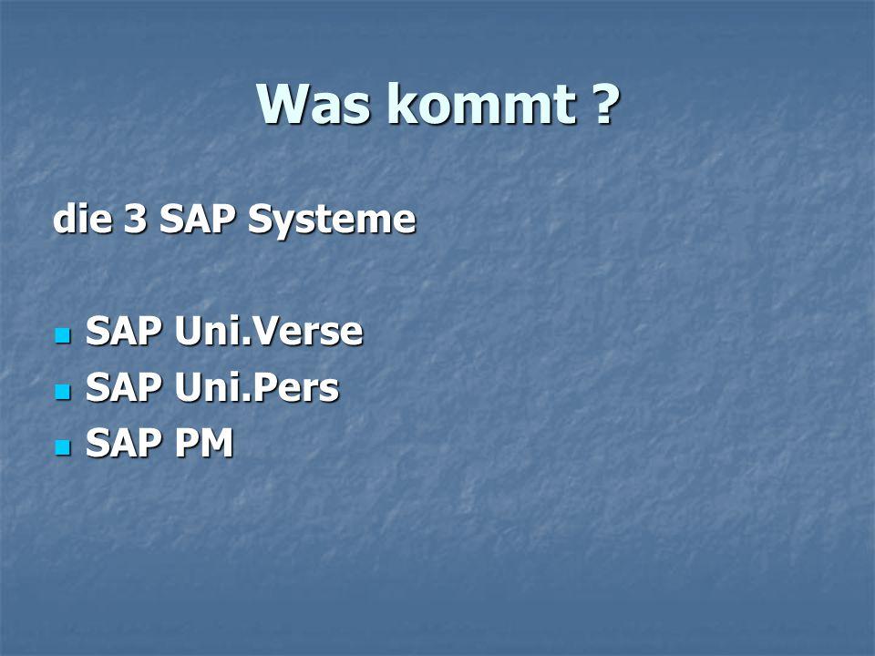 Was kommt die 3 SAP Systeme SAP Uni.Verse SAP Uni.Pers SAP PM