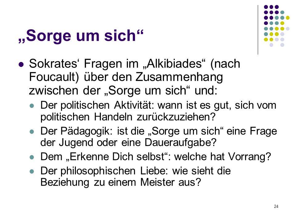 """""""Sorge um sich Sokrates' Fragen im """"Alkibiades (nach Foucault) über den Zusammenhang zwischen der """"Sorge um sich und:"""