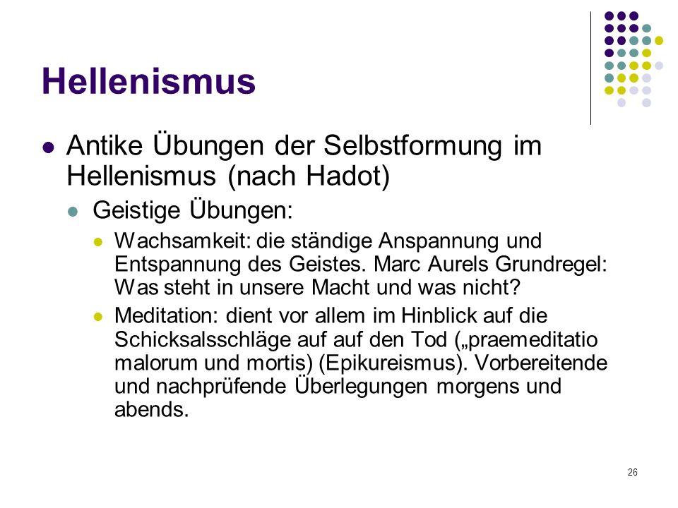 Hellenismus Antike Übungen der Selbstformung im Hellenismus (nach Hadot) Geistige Übungen: